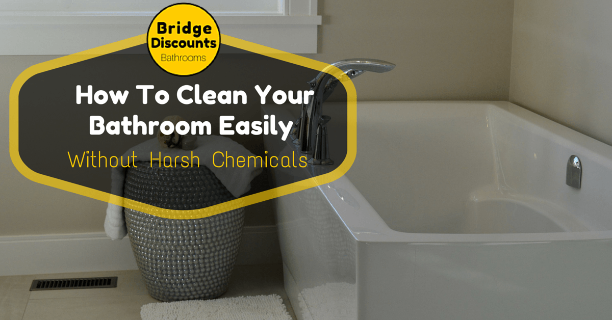 How to clean your bathroom easily without harsh chemicals