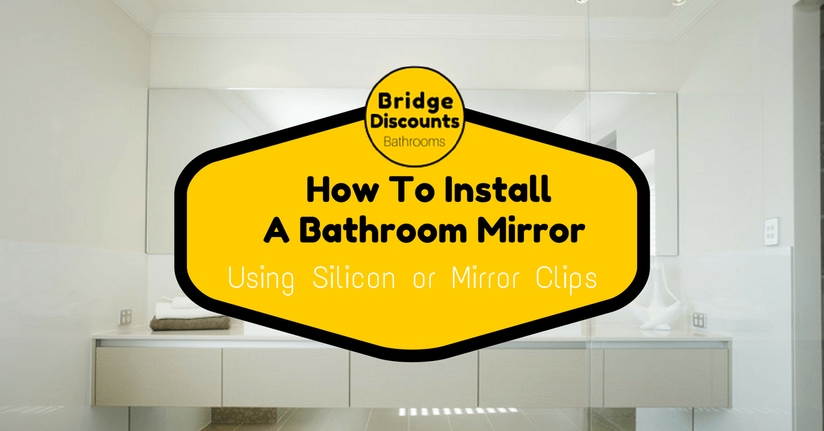 How To Install A Bathroom Mirror - Bridge Discounts