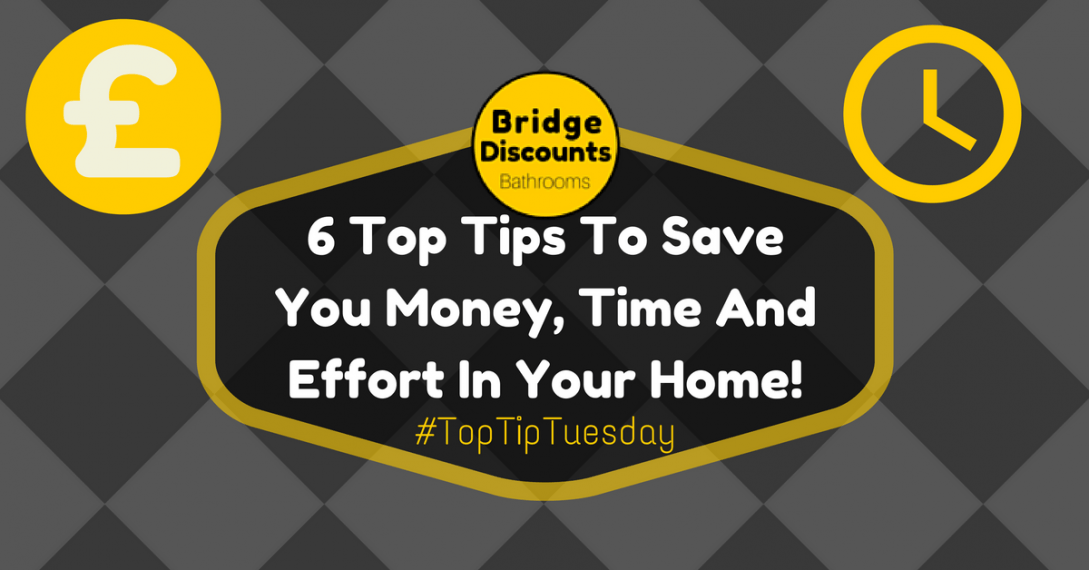 6 Top Tips To Save You Money And Time In Your Home!